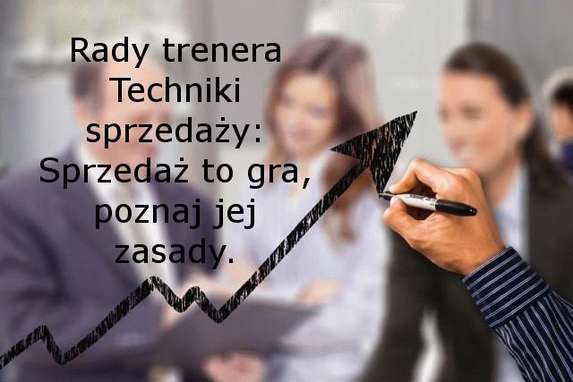 Rady trenera – Techniki sprzedaży: Sprzedaż to gra, poznaj jej zasady.
