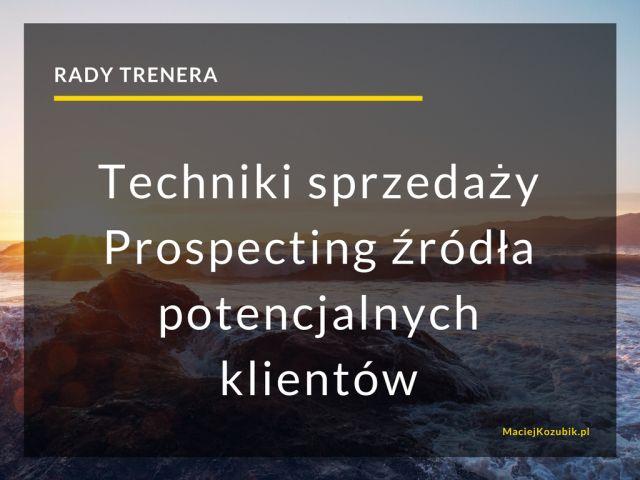 Rady trenera – Techniki sprzedaży: Prospecting – źródła potencjalnych klientów