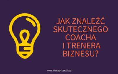 Jak znaleźć skutecznego Coacha i Trenera Biznesu?