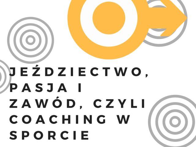 Jeździectwo pasja i zawód, czyli coaching w sporcie.
