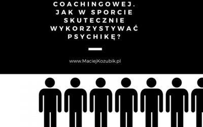 Z praktyki coachingowej. Jak w sporcie skutecznie wykorzystywać psychikę?