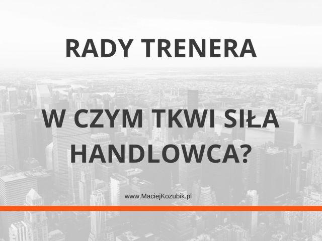Rady trenera – W czym tkwi siła handlowca?