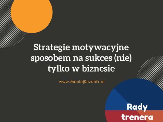 Strategie motywacyjne sposobem na sukces (nie) tylko w biznesie
