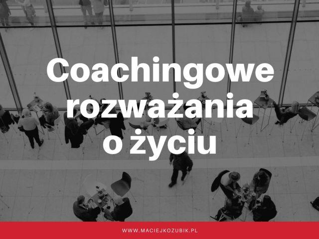 Coachingowe rozważania o życiu