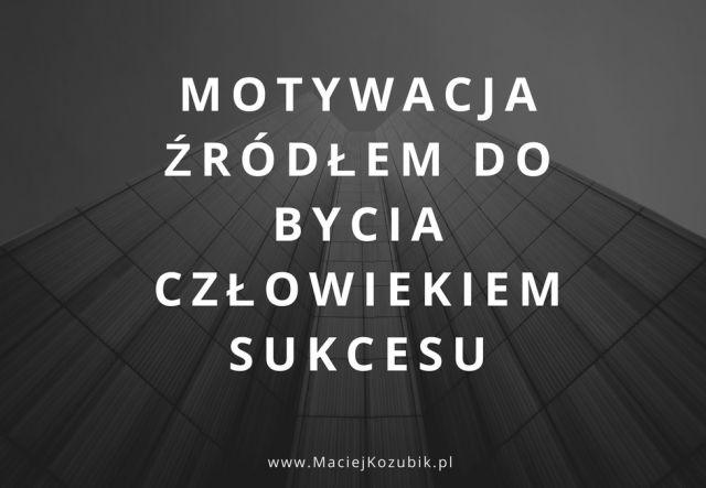 Motywacja źródłem do bycia człowiekiem sukcesu