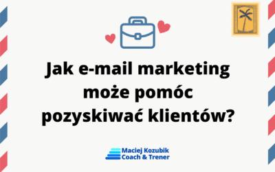 Jak e-mail marketing może pomóc pozyskiwać klientów?