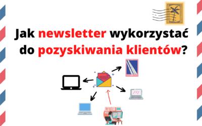 Jak newsletter wykorzystać do pozyskiwania klientów?